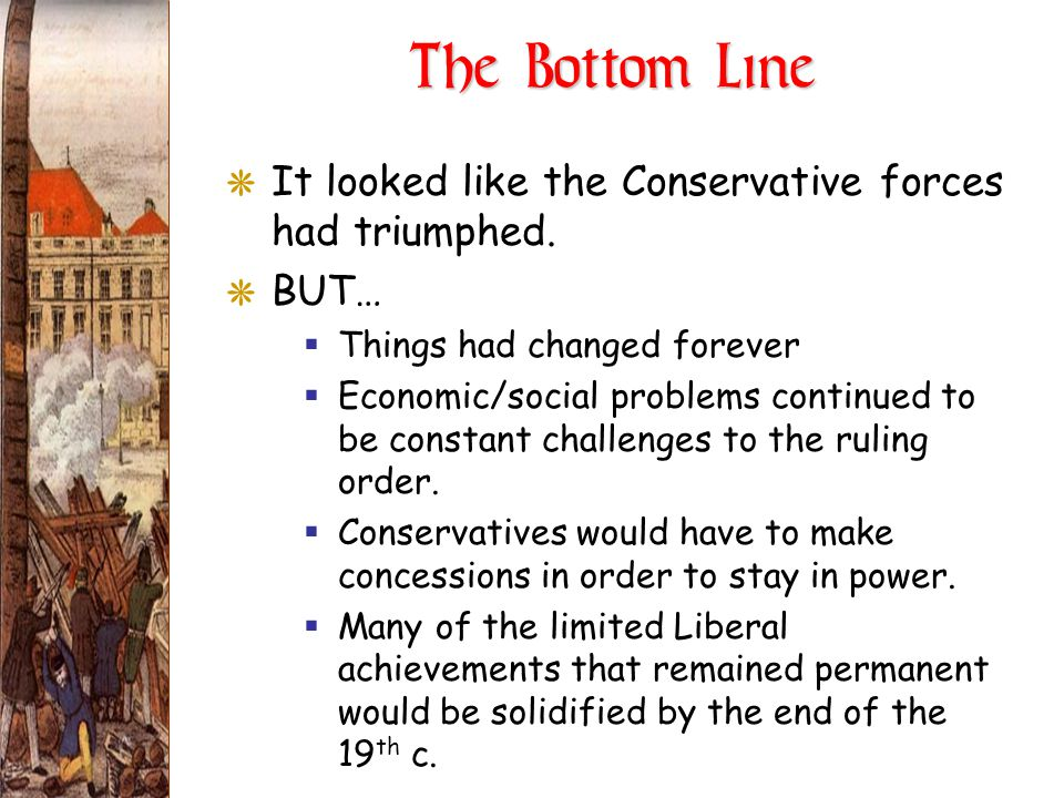 The Bottom Line GIt looked like the Conservative forces had triumphed. GBUT…  Things had changed forever  Economic/social problems continued to be c