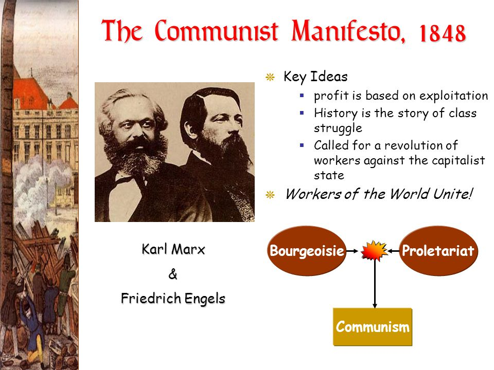 The Communist Manifesto, 1848 GKey Ideas  profit is based on exploitation  History is the story of class struggle  Called for a revolution of worke