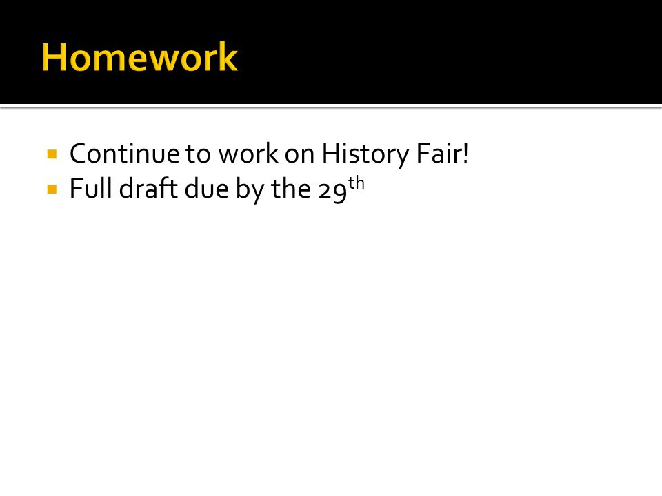  Continue to work on History Fair!  Full draft due by the 29 th