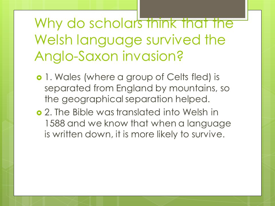 Why do scholars think that the Welsh language survived the Anglo-Saxon invasion.