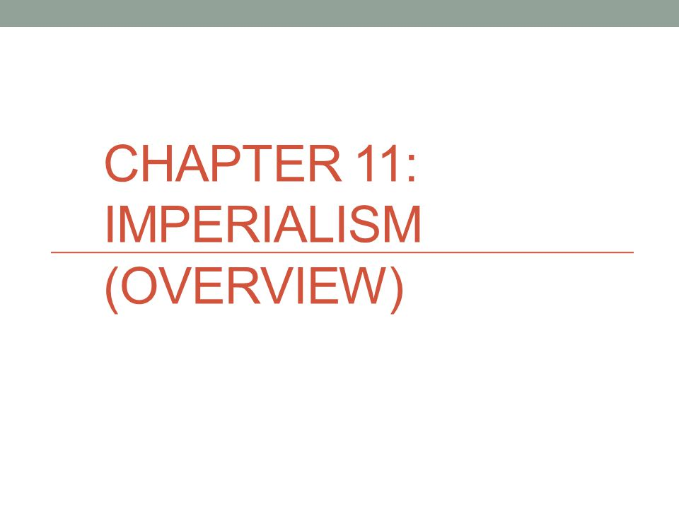 CHAPTER 11: IMPERIALISM (OVERVIEW)