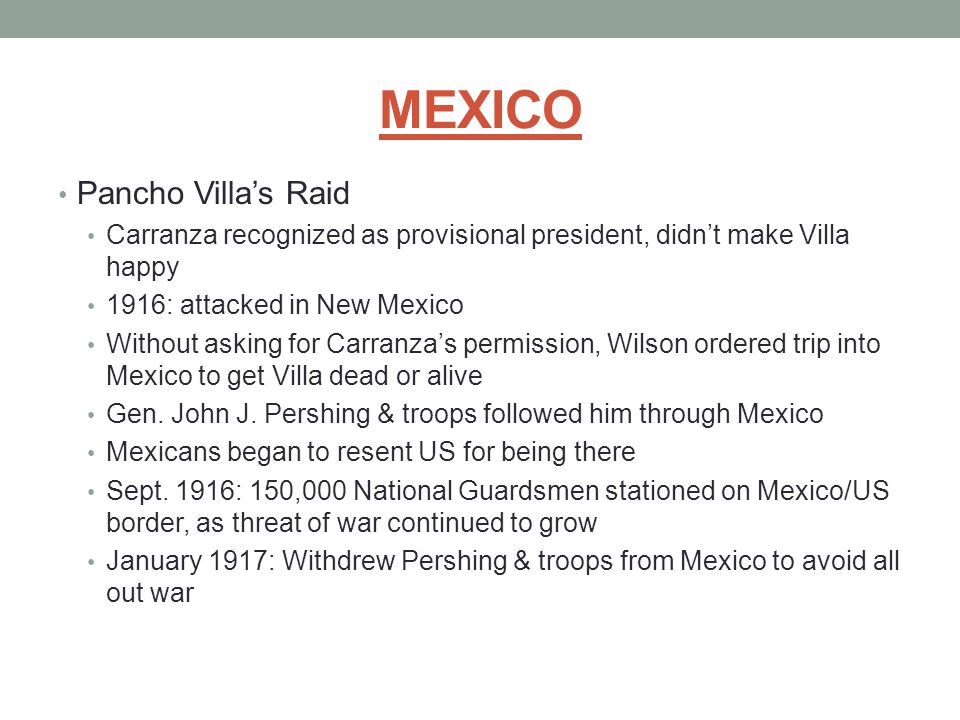 MEXICO Pancho Villa's Raid Carranza recognized as provisional president, didn't make Villa happy 1916: attacked in New Mexico Without asking for Carra