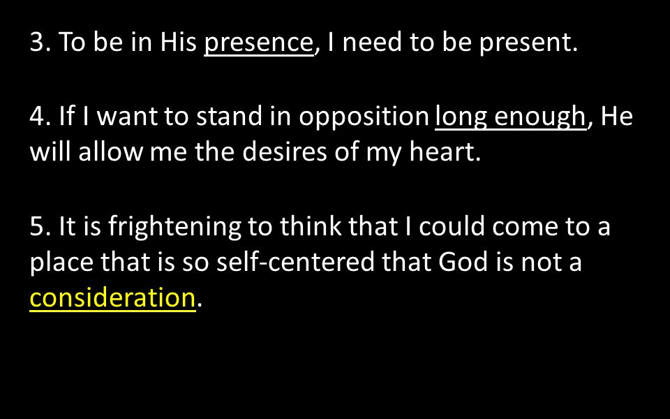 3.To be in His presence, I need to be present. 4.