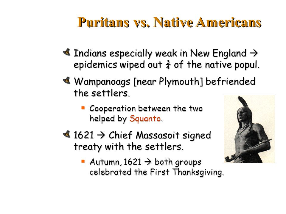Indians especially weak in New England  epidemics wiped out ¾ of the native popul.
