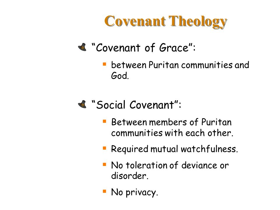 Covenant Theology Covenant of Grace :  between Puritan communities and God.