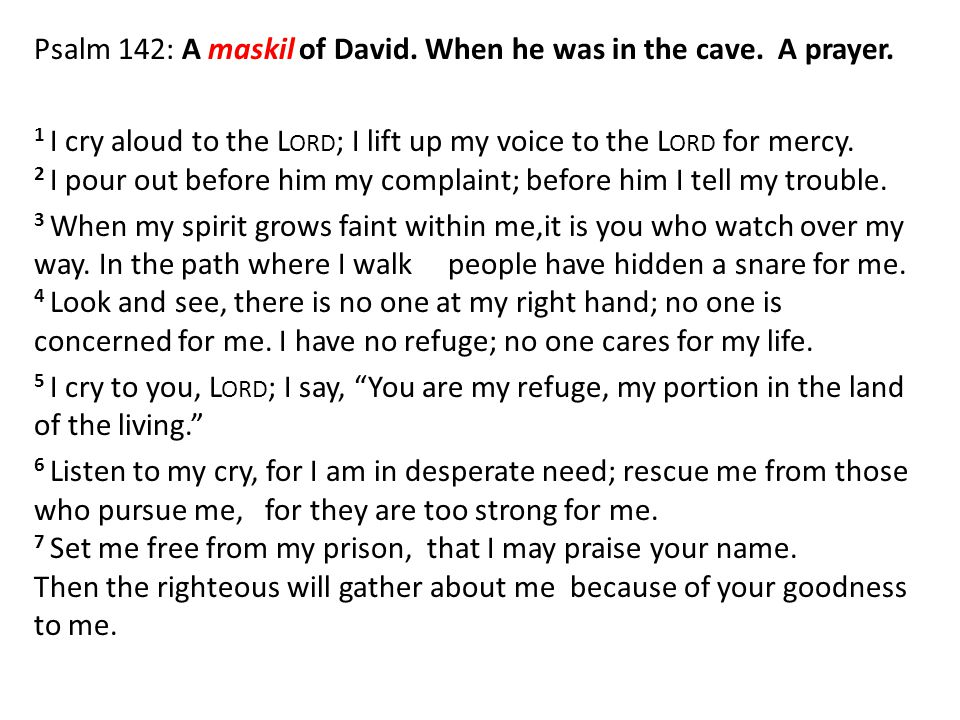 Psalm 142: A maskil of David. When he was in the cave.