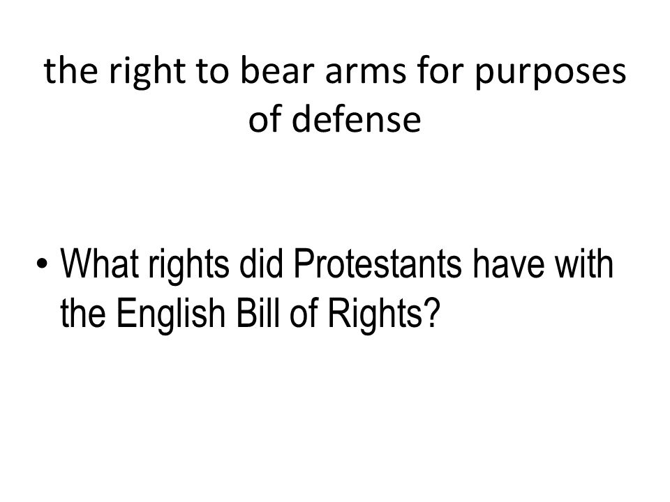 the right to bear arms for purposes of defense What rights did Protestants have with the English Bill of Rights?