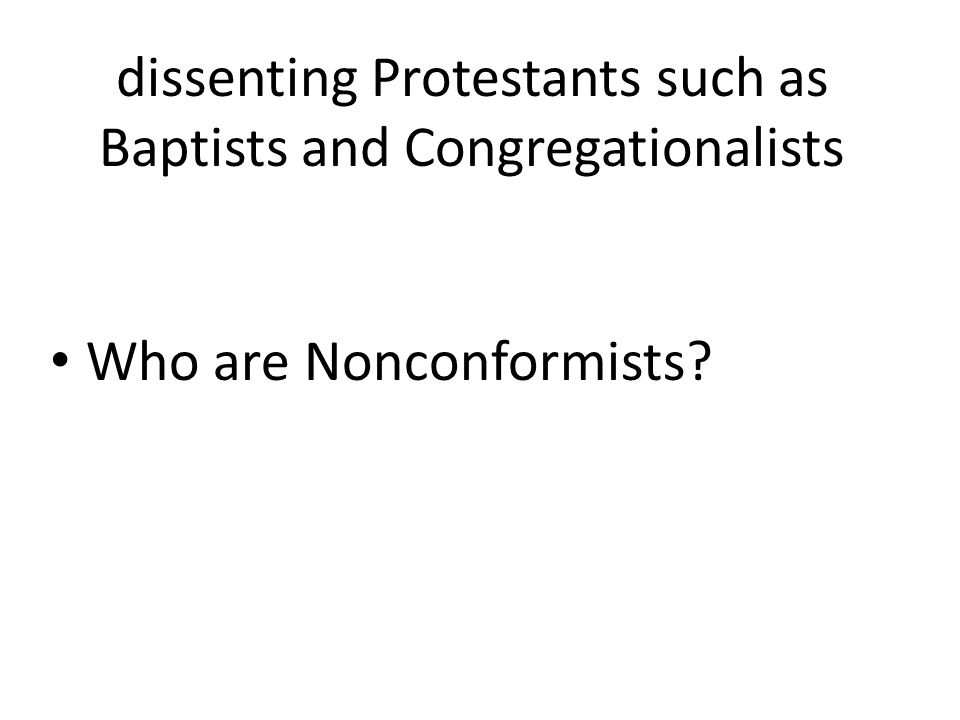 dissenting Protestants such as Baptists and Congregationalists Who are Nonconformists?