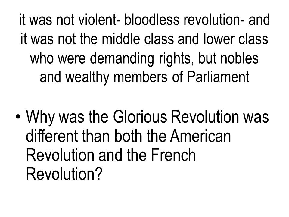 it was not violent- bloodless revolution- and it was not the middle class and lower class who were demanding rights, but nobles and wealthy members of