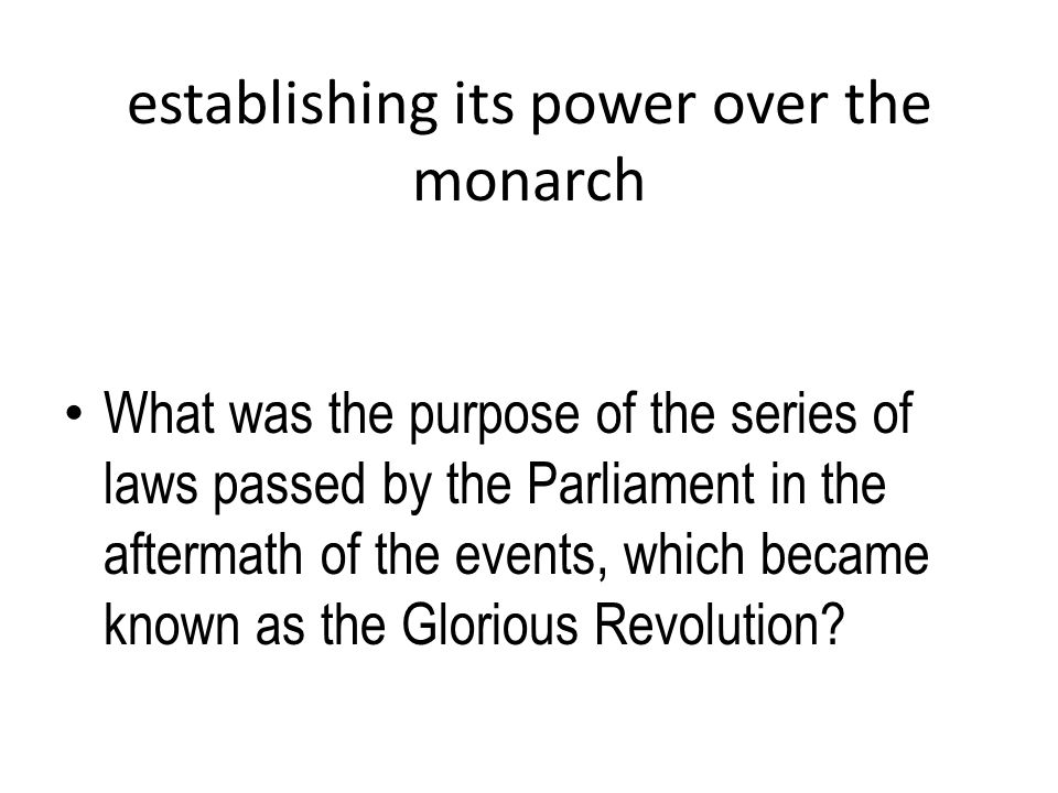 establishing its power over the monarch What was the purpose of the series of laws passed by the Parliament in the aftermath of the events, which beca