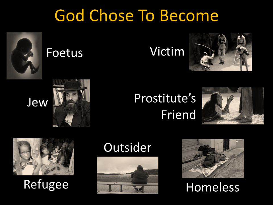 God Chose To Become Foetus Jew Refugee Outsider Homeless Prostitute's Friend Victim