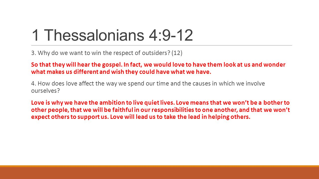 1 Thessalonians 4:9-12 3. Why do we want to win the respect of outsiders? (12) So that they will hear the gospel. In fact, we would love to have them