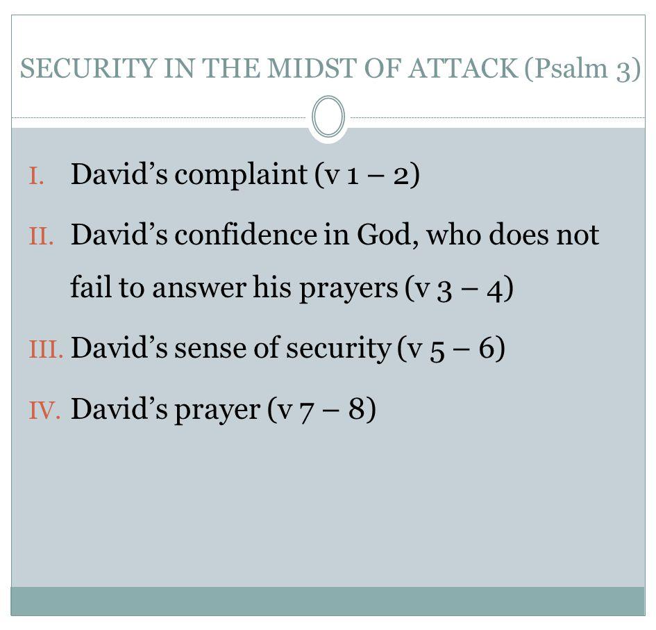 I. David's complaint (v 1 – 2) II. David's confidence in God, who does not fail to answer his prayers (v 3 – 4) III. David's sense of security (v 5 –