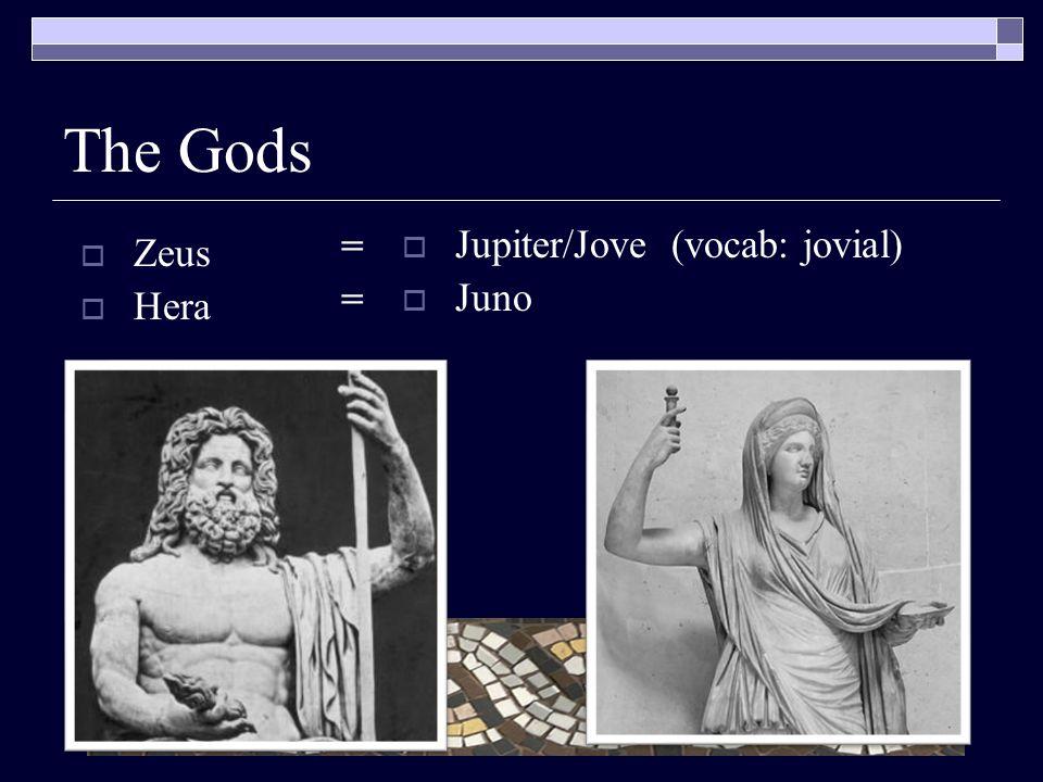 The Gods  Zeus  Hera  Jupiter/Jove (vocab: jovial)  Juno ====