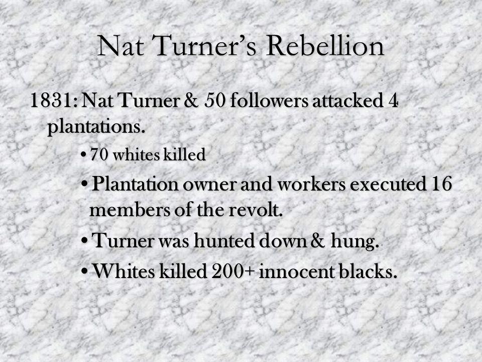 Nat Turner's Rebellion 1831: Nat Turner & 50 followers attacked 4 plantations.