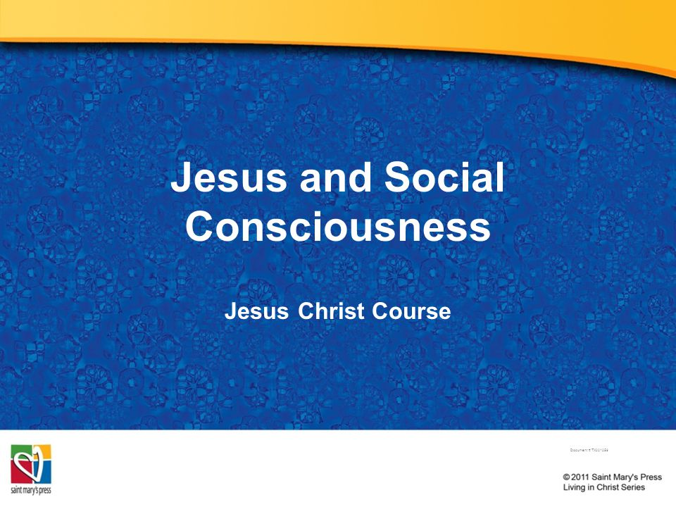 Jesus and Social Consciousness Jesus Christ Course Document # TX001259