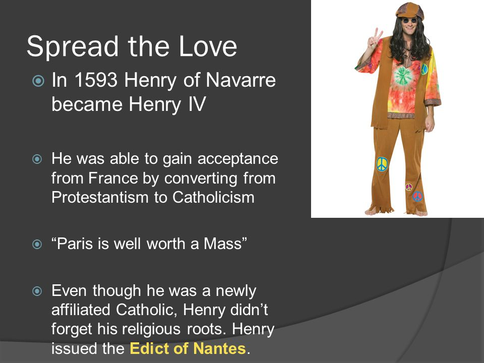 Spread the Love  In 1593 Henry of Navarre became Henry IV  He was able to gain acceptance from France by converting from Protestantism to Catholicis