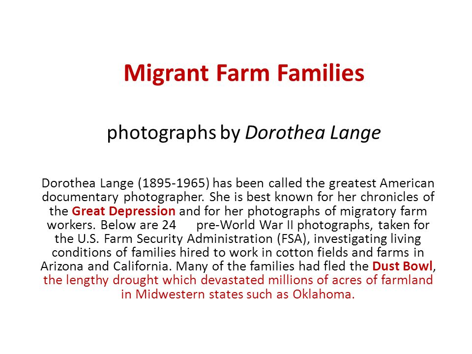 Migrant Farm Families photographs by Dorothea Lange Dorothea Lange (1895-1965) has been called the greatest American documentary photographer.