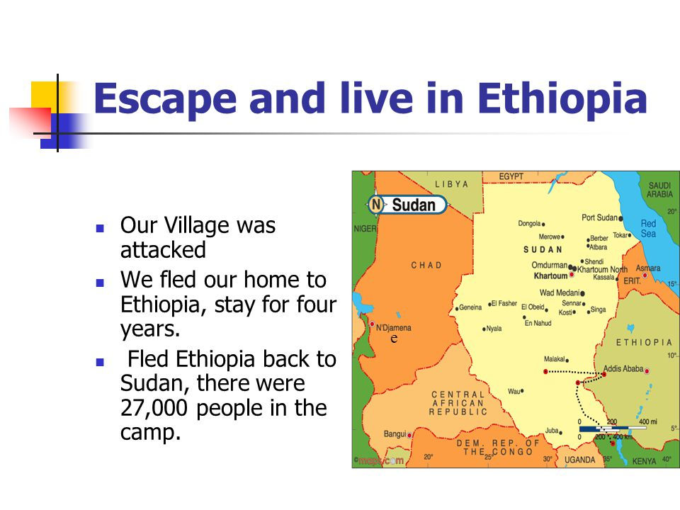 Escape and live in Ethiopia Our Village was attacked We fled our home to Ethiopia, stay for four years.