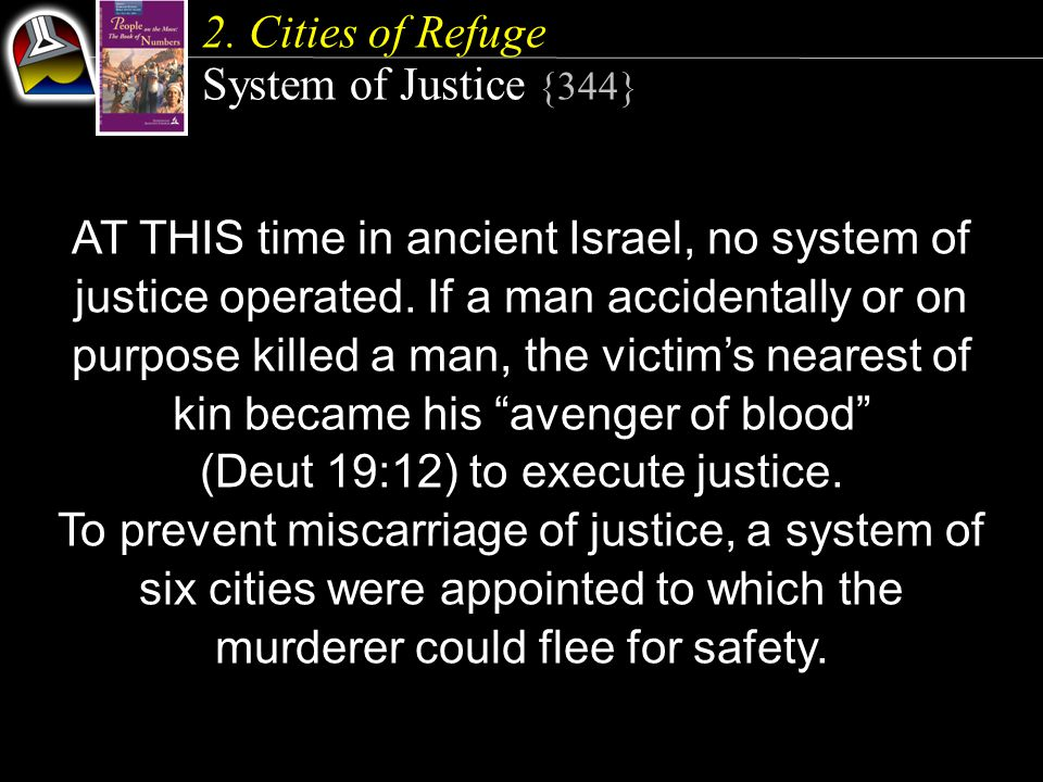 2. Cities of Refuge System of Justice {344} AT THIS time in ancient Israel, no system of justice operated. If a man accidentally or on purpose killed