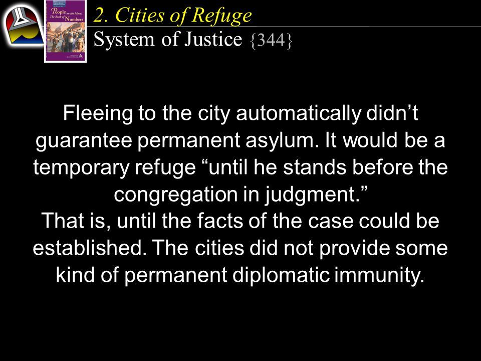 """2. Cities of Refuge System of Justice {344} Fleeing to the city automatically didn't guarantee permanent asylum. It would be a temporary refuge """"until"""