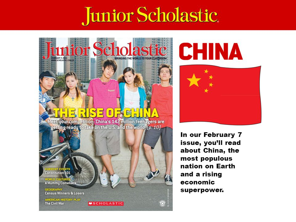 In our February 7 issue, you'll read about China, the most populous nation on Earth and a rising economic superpower.
