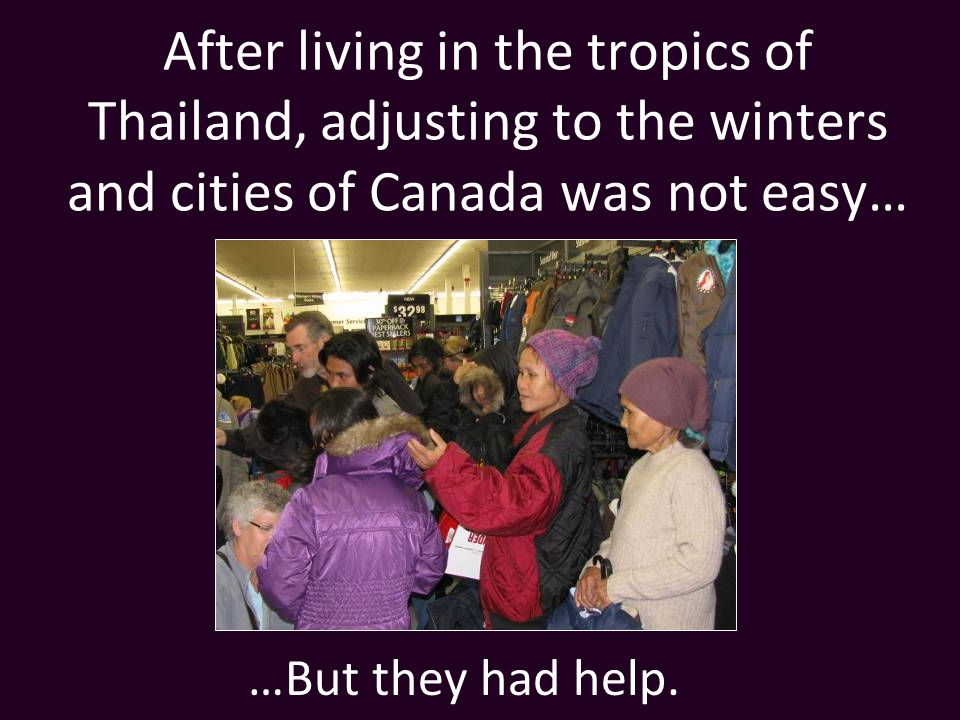 After living in the tropics of Thailand, adjusting to the winters and cities of Canada was not easy… …But they had help.