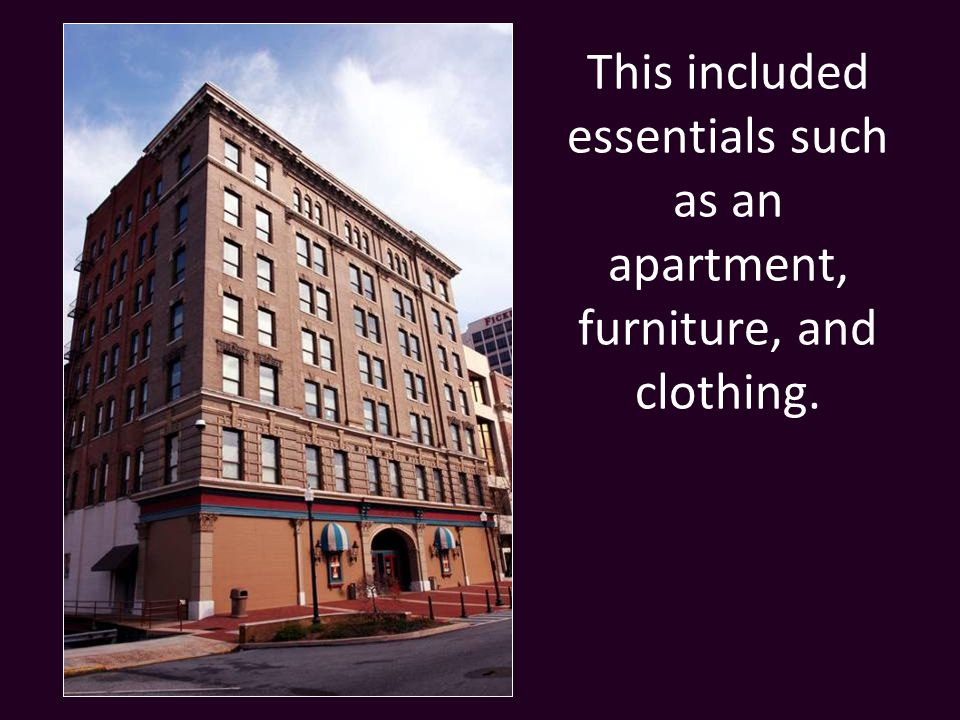 This included essentials such as an apartment, furniture, and clothing.