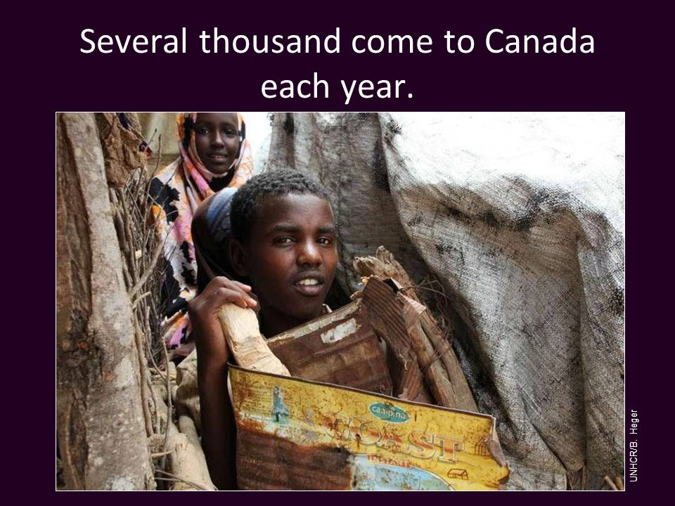 Several thousand come to Canada each year. UNHCR/B. Heger