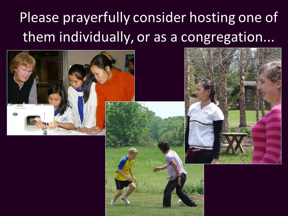 Please prayerfully consider hosting one of them individually, or as a congregation...