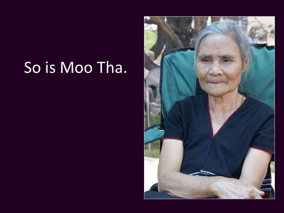 So is Moo Tha.