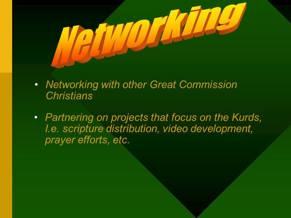 Networking with other Great Commission Christians Partnering on projects that focus on the Kurds, I.e.