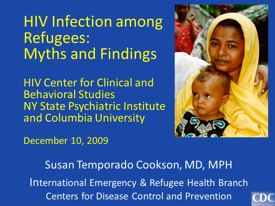 HIV Infection among Refugees: Myths and Findings HIV Center for Clinical and Behavioral Studies NY State Psychiatric Institute and Columbia University