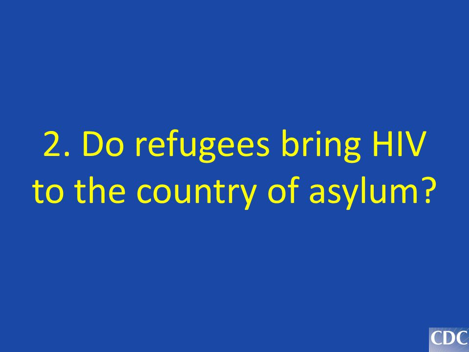 2. Do refugees bring HIV to the country of asylum?