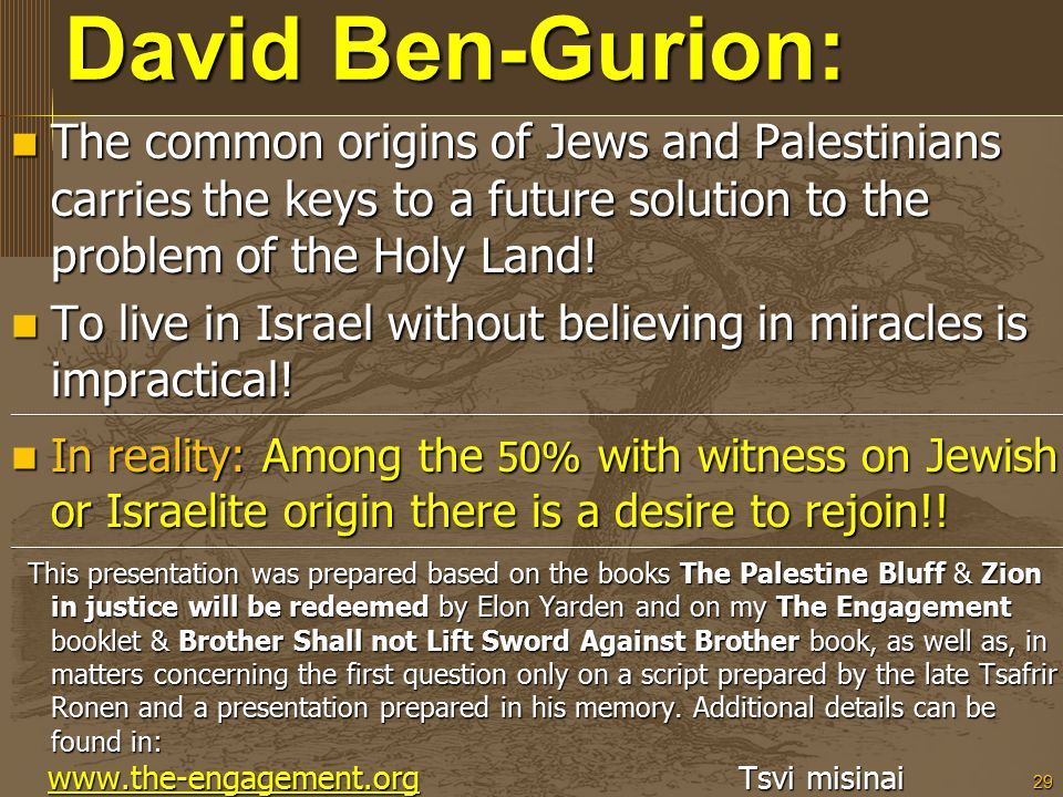 29 David Ben-Gurion: The common origins of Jews and Palestinians carries the keys to a future solution to the problem of the Holy Land.