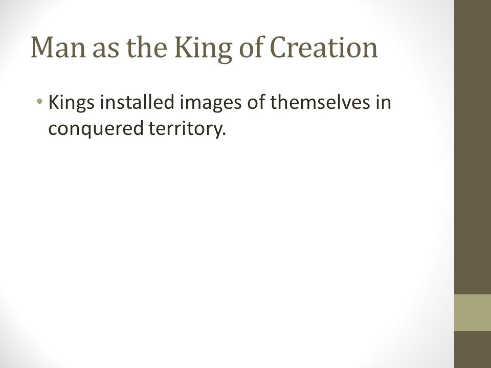Man as the King of Creation Kings installed images of themselves in conquered territory.