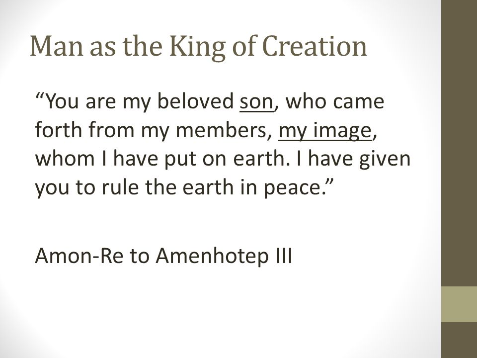 Man as the King of Creation You are my beloved son, who came forth from my members, my image, whom I have put on earth.