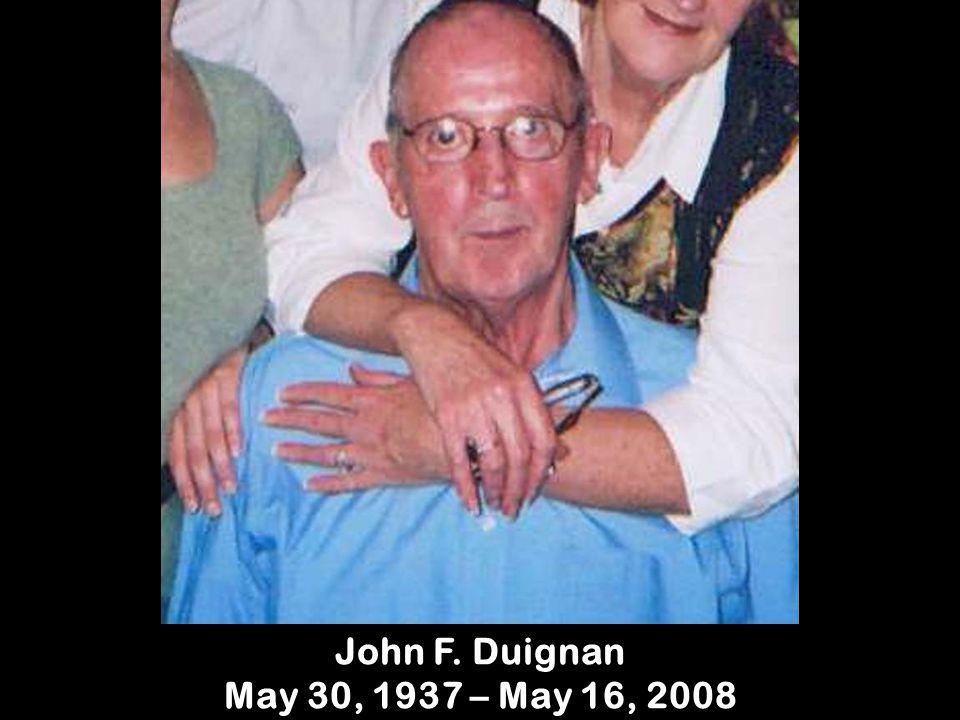John F. Duignan May 30, 1937 – May 16, 2008