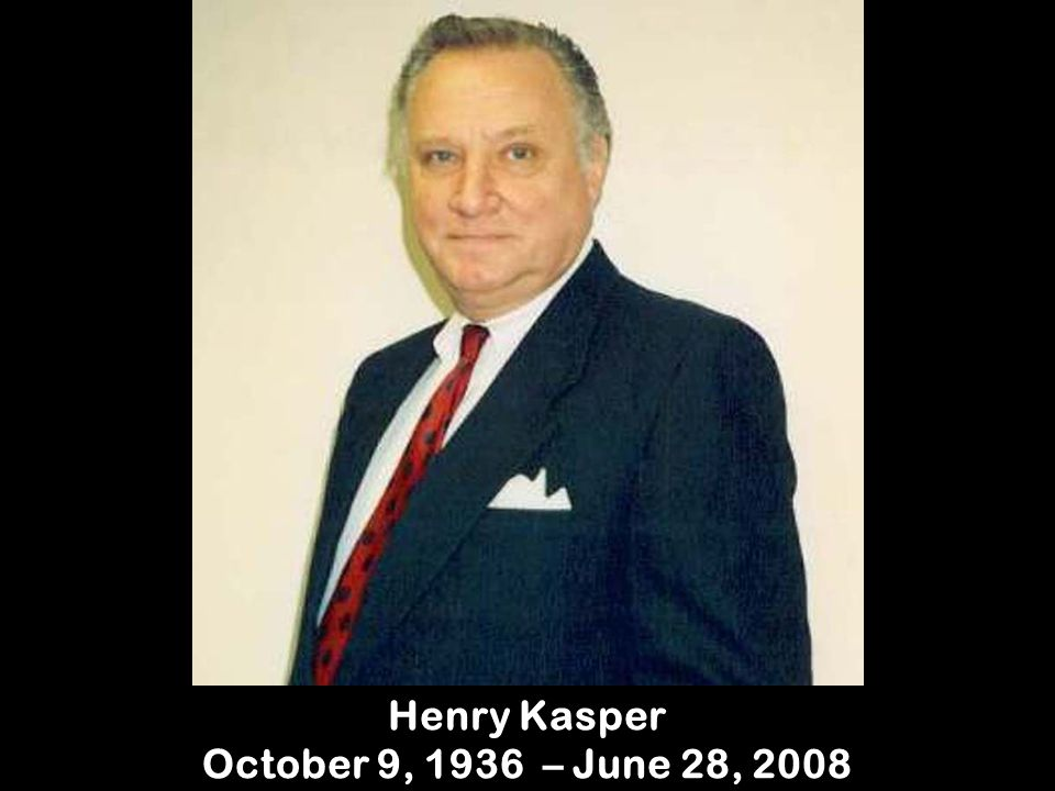 Henry Kasper October 9, 1936 – June 28, 2008