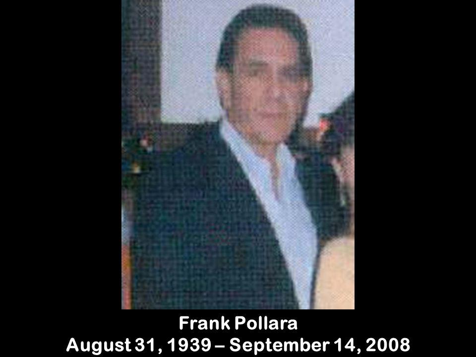 Frank Pollara August 31, 1939 – September 14, 2008