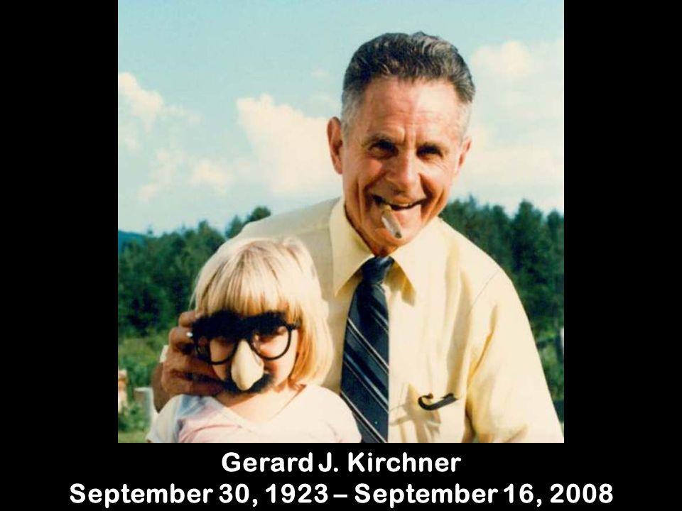 Gerard J. Kirchner September 30, 1923 – September 16, 2008