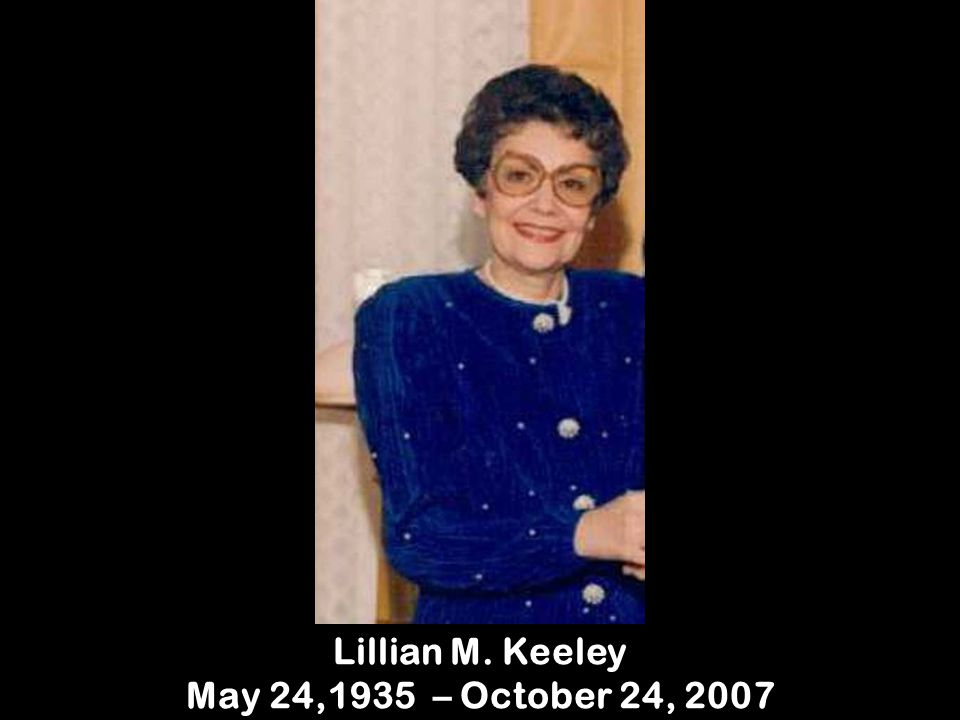 Lillian M. Keeley May 24,1935 – October 24, 2007