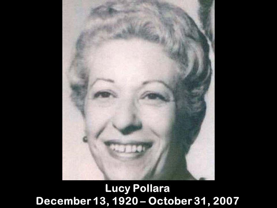 Lucy Pollara December 13, 1920 – October 31, 2007