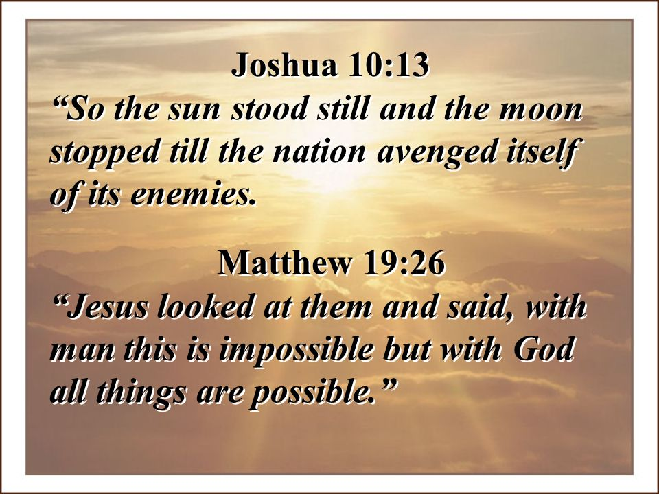 """Joshua 10:13 """"So the sun stood still and the moon stopped till the nation avenged itself of its enemies. Joshua 10:13 """"So the sun stood still and the"""