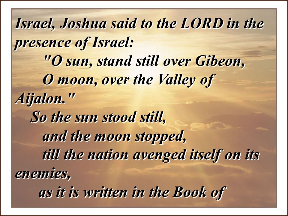 Israel, Joshua said to the LORD in the presence of Israel:
