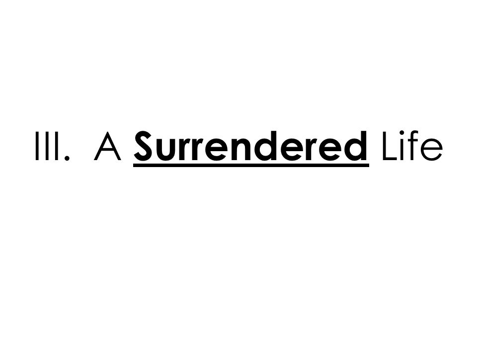 III. A Surrendered Life
