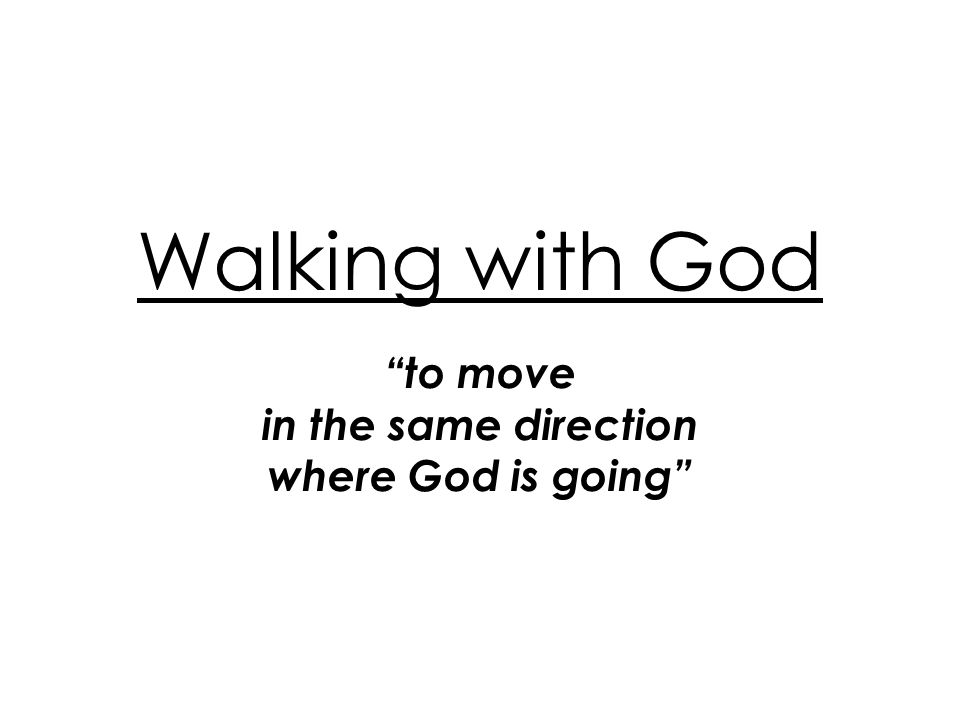 Walking with God to move in the same direction where God is going