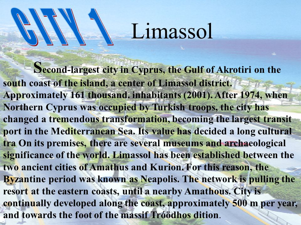 S econd-largest city in Cyprus, the Gulf of Akrotiri on the south coast of the island, a center of Limassol district. Approximately 161 thousand. inha