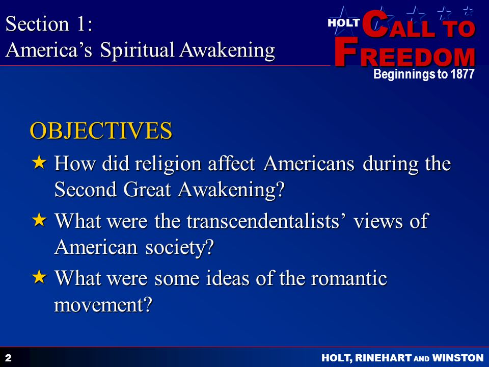 C ALL TO F REEDOM HOLT HOLT, RINEHART AND WINSTON Beginnings to OBJECTIVES  How did religion affect Americans during the Second Great Awakening.