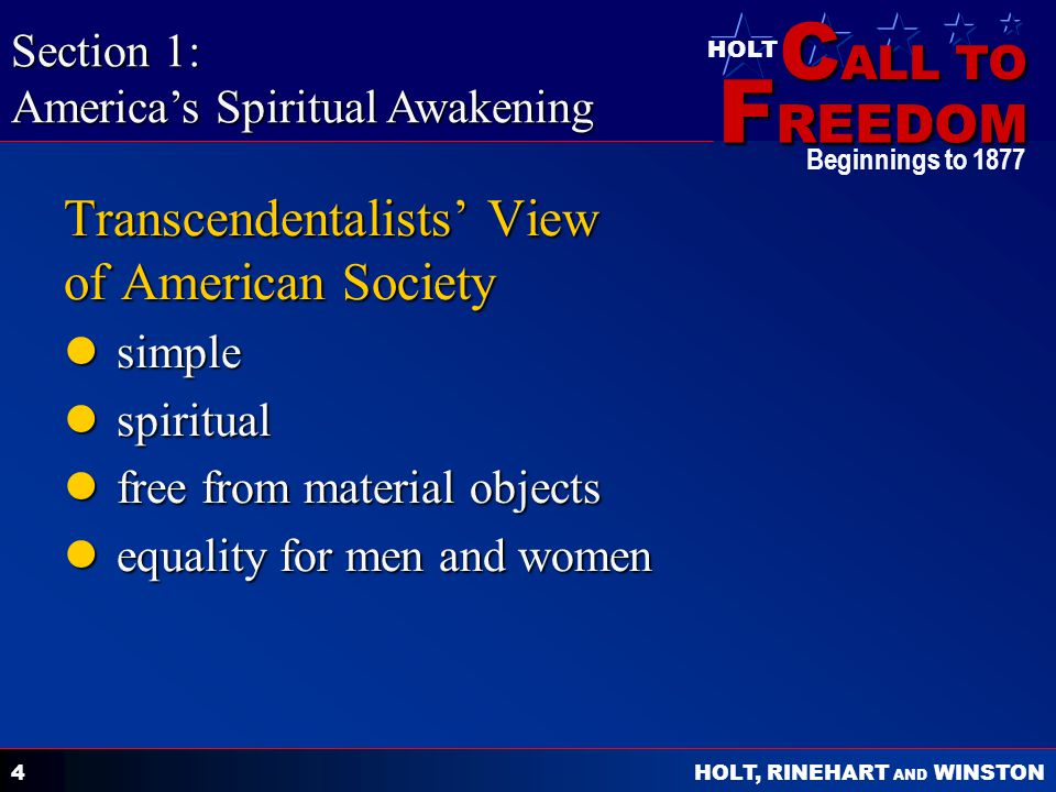 C ALL TO F REEDOM HOLT HOLT, RINEHART AND WINSTON Beginnings to 1877 5 Ideas of American Romantics spirituality spirituality simple life simple life nature nature individualism individualism democracy democracy Section 1: America's Spiritual Awakening